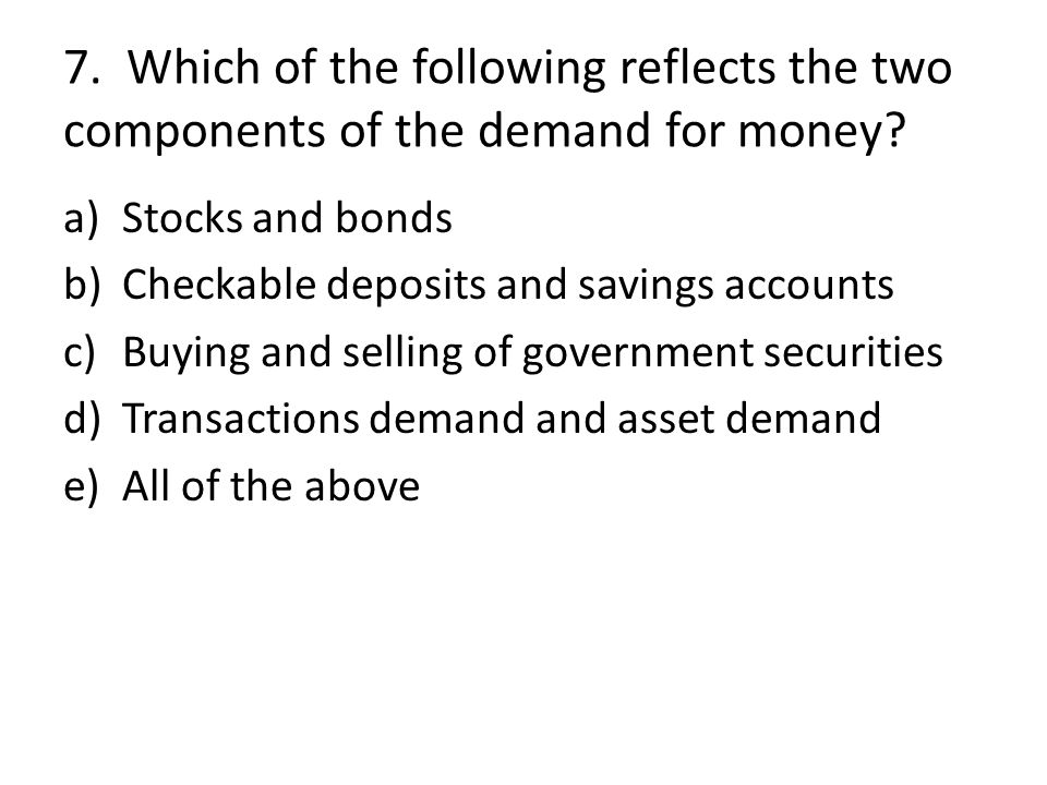 7. Which of the following reflects the two components of the demand for money
