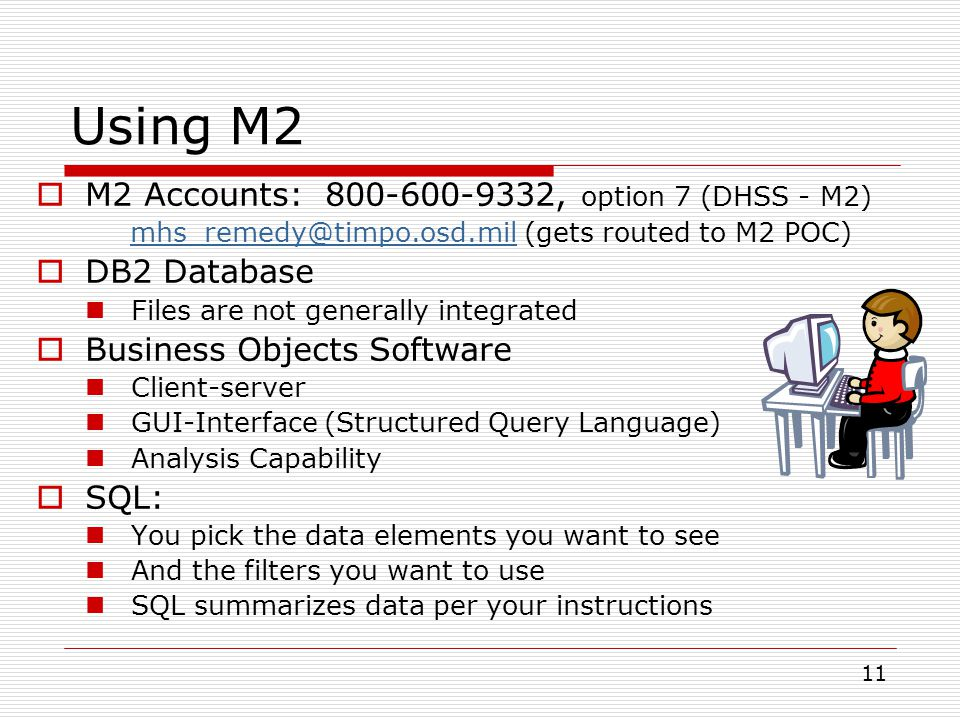 Using M2 M2 Accounts: 800-600-9332, option 7 (DHSS - M2) DB2 Database