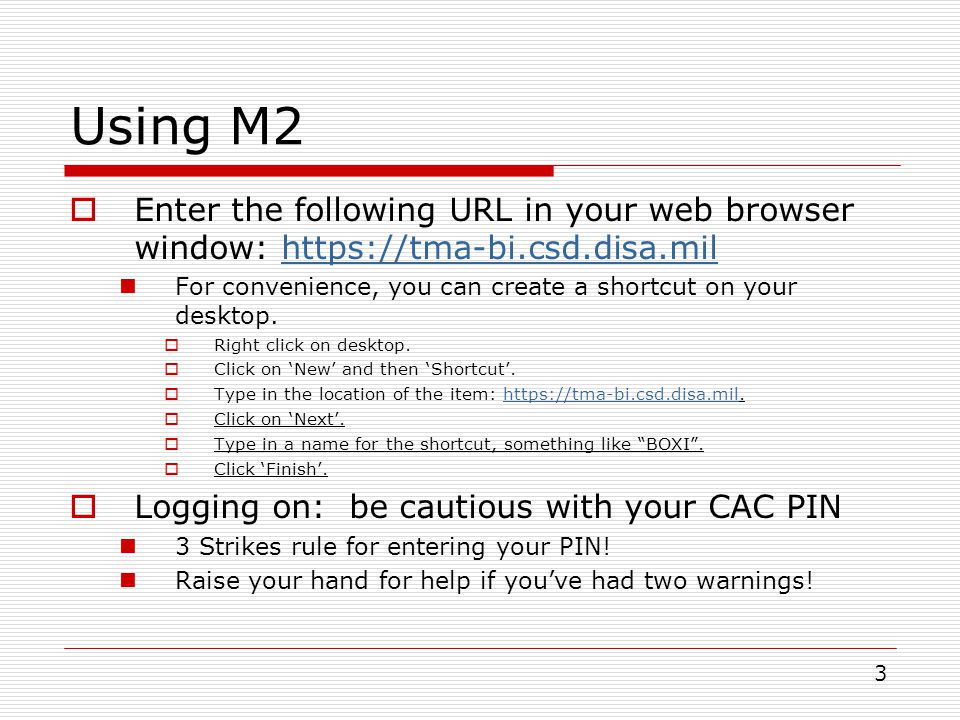 Using M2 Enter the following URL in your web browser window: https://tma-bi.csd.disa.mil.