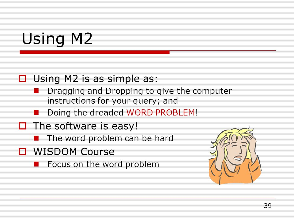 Using M2 Using M2 is as simple as: The software is easy! WISDOM Course