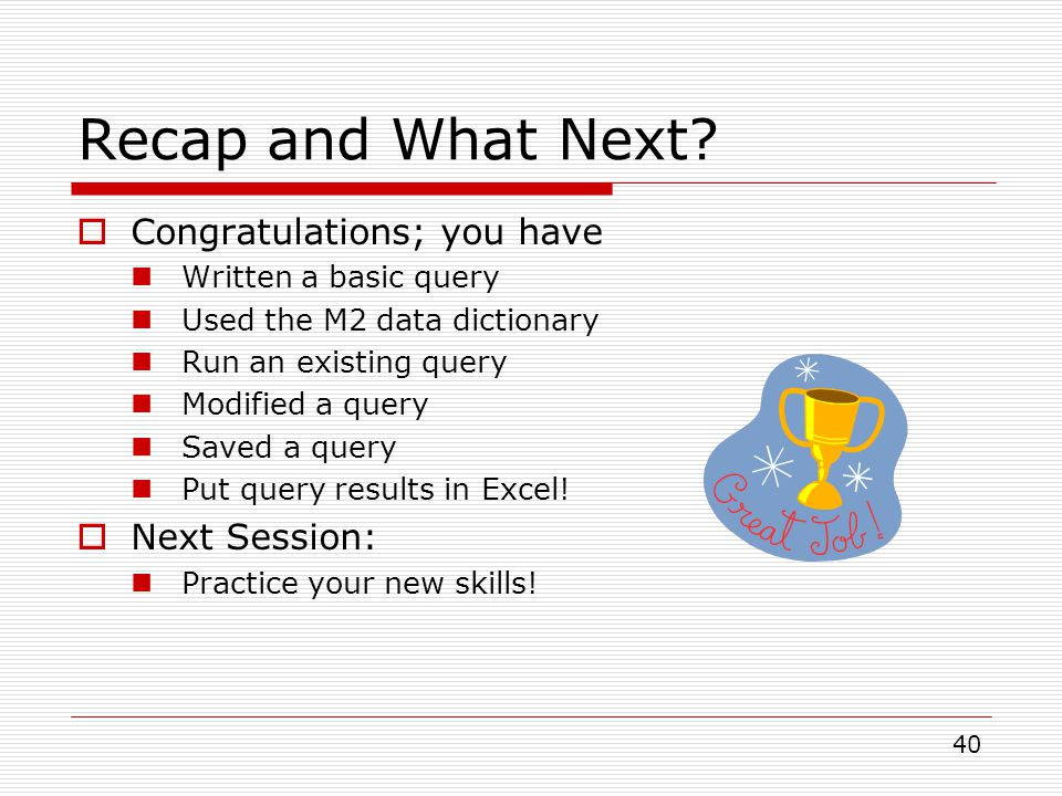 Recap and What Next Congratulations; you have Next Session: