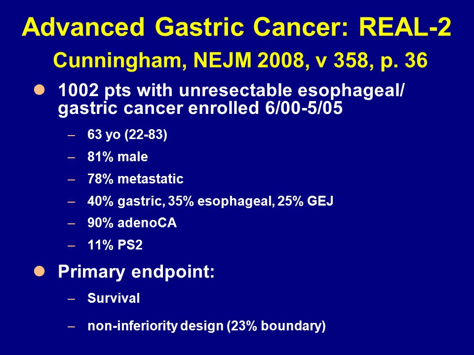 Advanced Gastric Cancer: REAL-2 Cunningham, NEJM 2008, v 358, p. 36