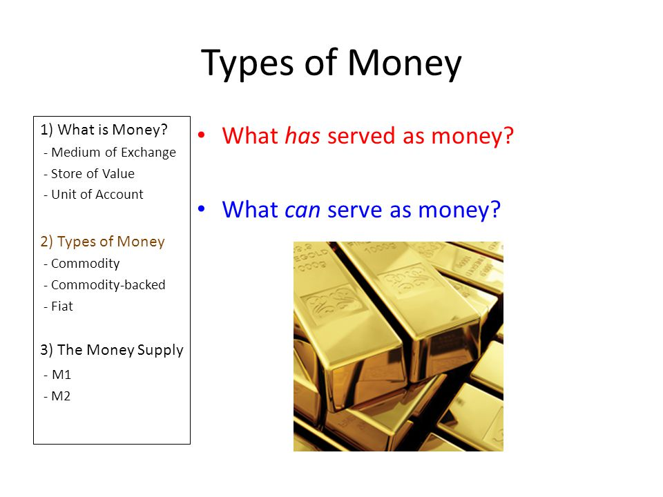 Types of Money What has served as money What can serve as money