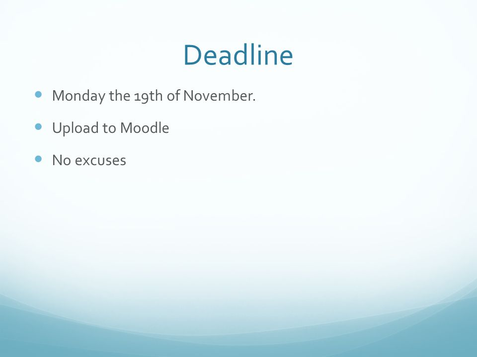 Deadline Monday the 19th of November. Upload to Moodle No excuses