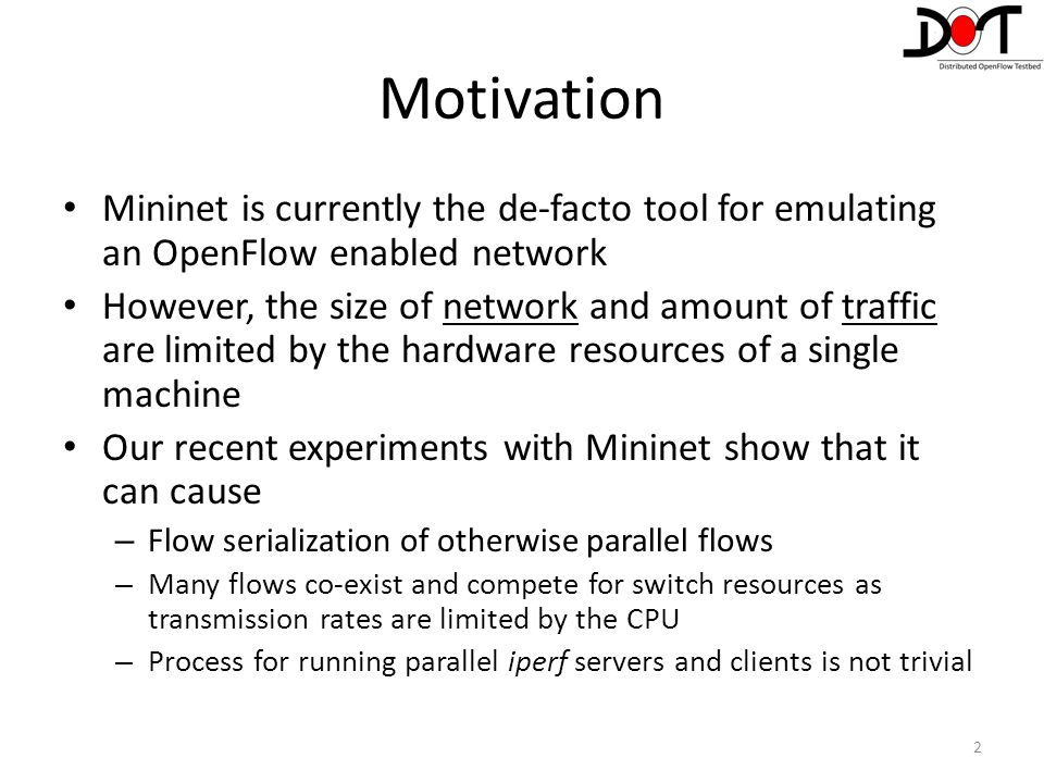 Motivation Mininet is currently the de-facto tool for emulating an OpenFlow enabled network.