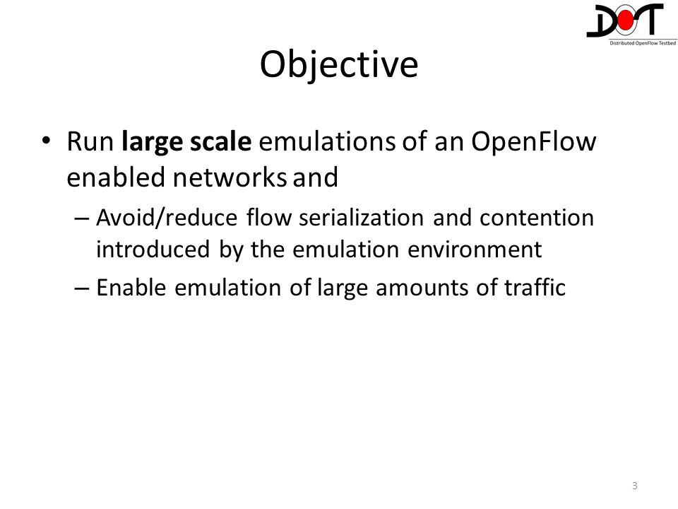 Objective Run large scale emulations of an OpenFlow enabled networks and.