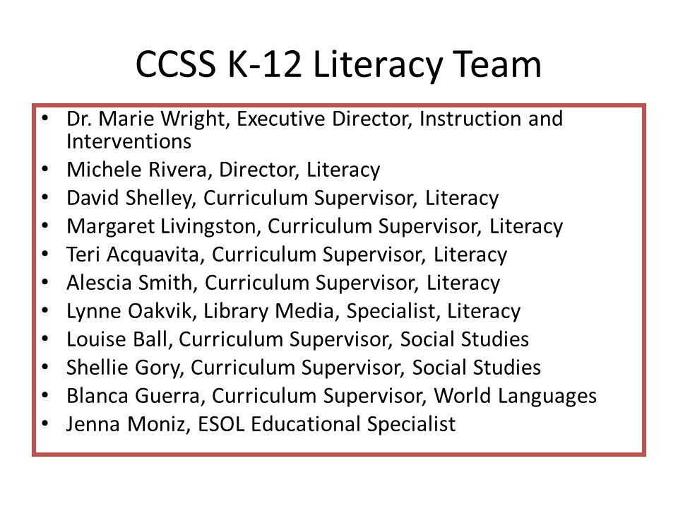 CCSS K-12 Literacy Team Dr. Marie Wright, Executive Director, Instruction and Interventions. Michele Rivera, Director, Literacy.