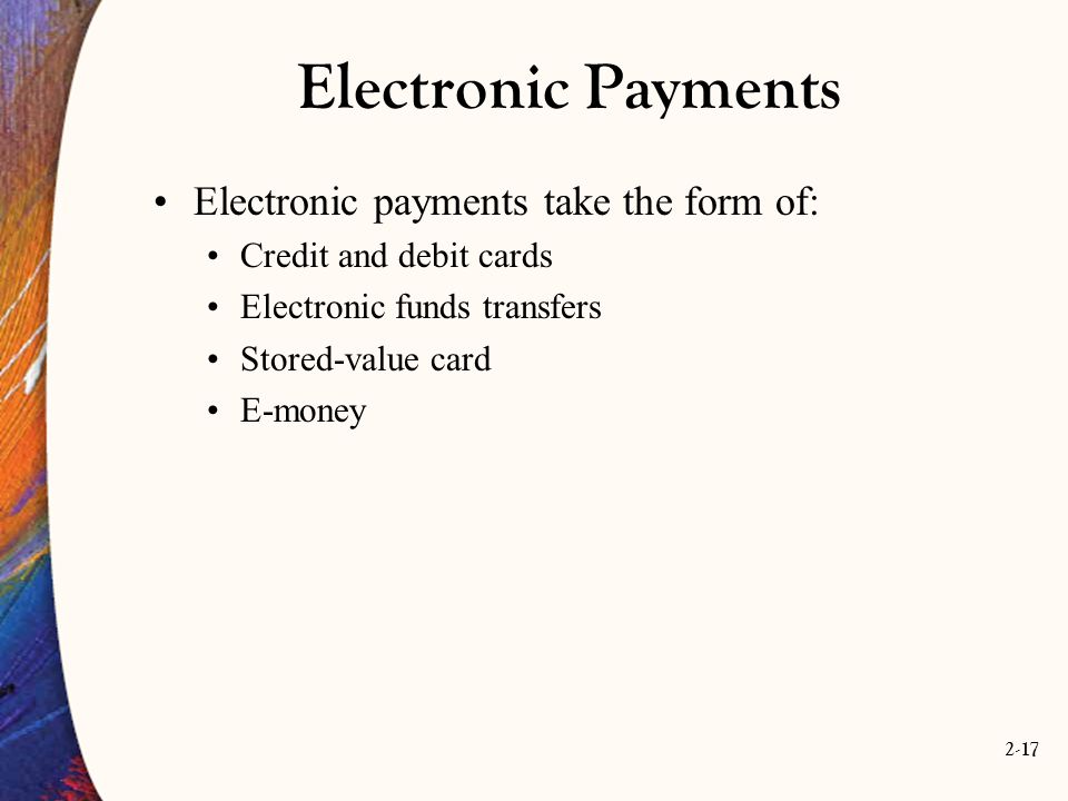 Electronic Payments Electronic payments take the form of: