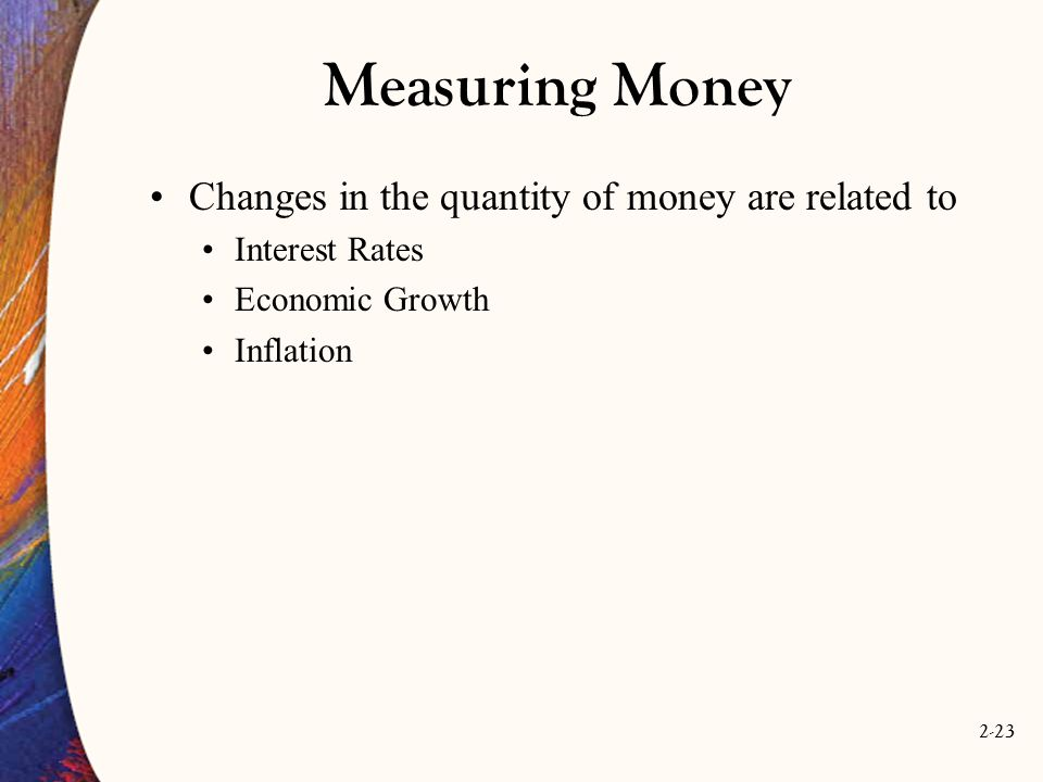 Measuring Money Changes in the quantity of money are related to