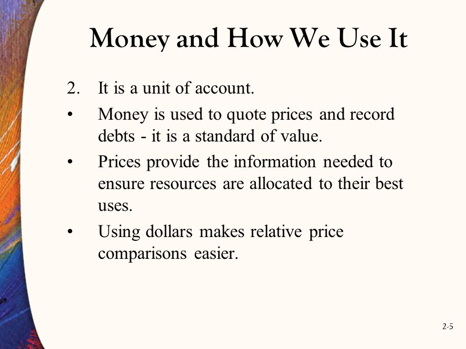 Money and How We Use It It is a unit of account.