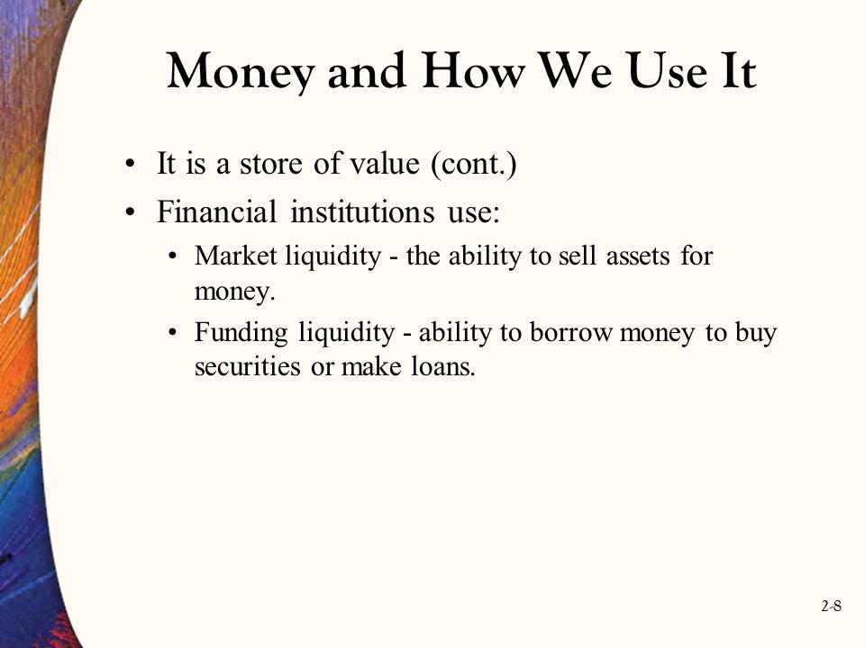 Money and How We Use It It is a store of value (cont.)