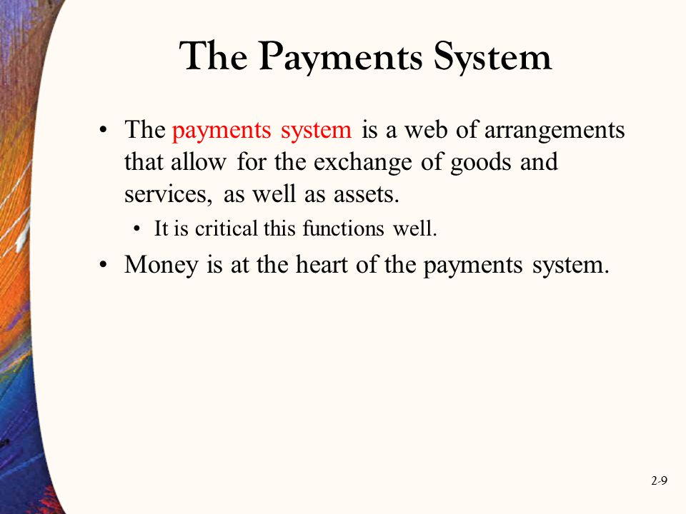 The Payments System The payments system is a web of arrangements that allow for the exchange of goods and services, as well as assets.