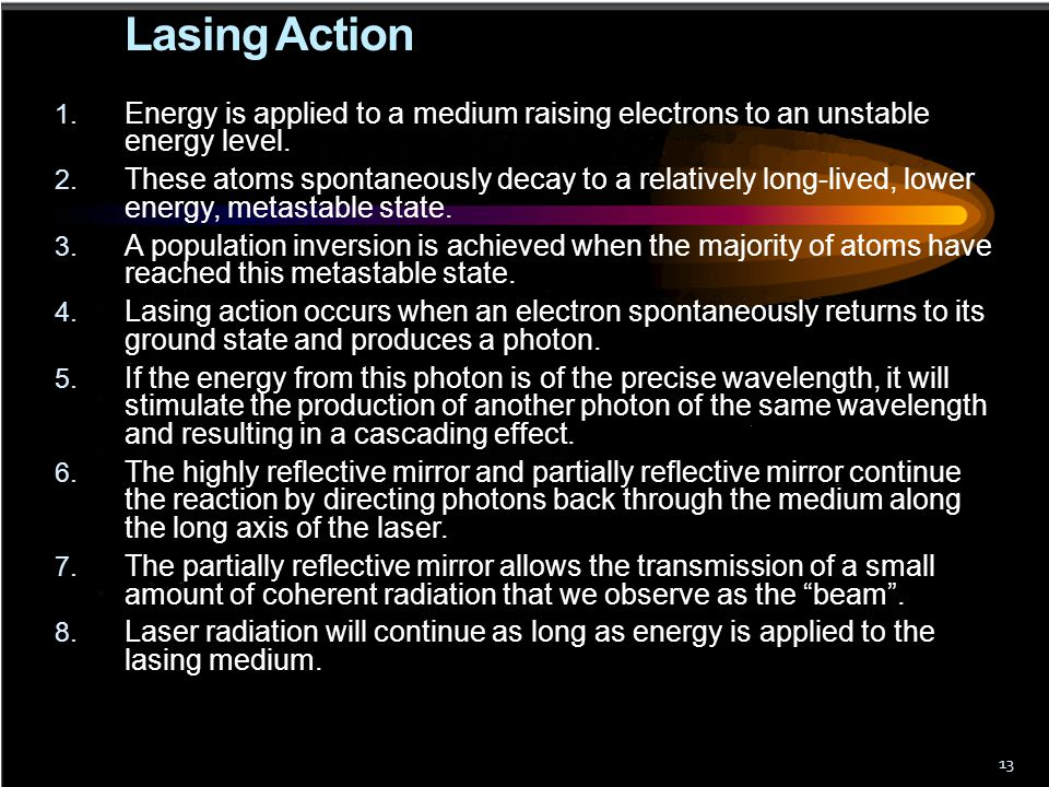 Lasing Action Energy is applied to a medium raising electrons to an unstable energy level.