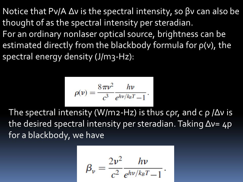 Notice that Pν/A Δν is the spectral intensity, so βν can also be thought of as the spectral intensity per steradian.