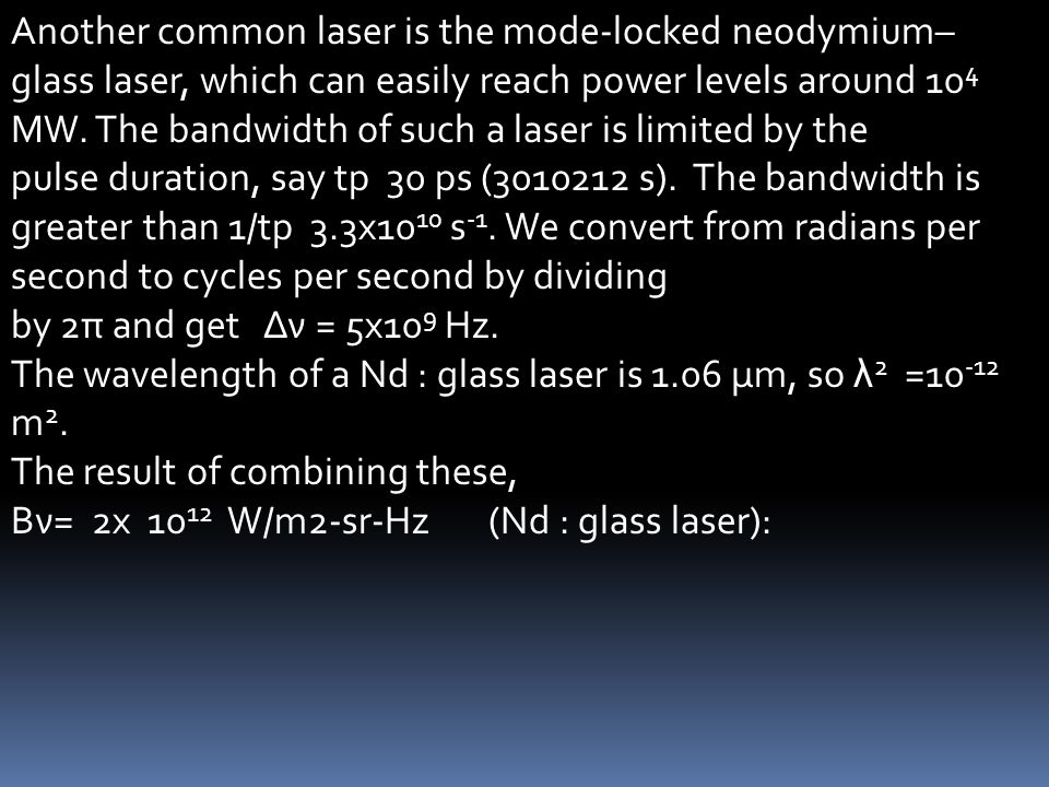 Another common laser is the mode-locked neodymium–glass laser, which can easily reach power levels around 104 MW. The bandwidth of such a laser is limited by the
