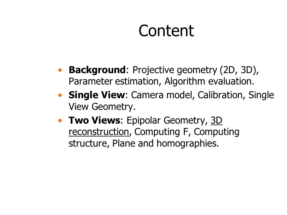 Content Background: Projective geometry (2D, 3D), Parameter estimation, Algorithm evaluation.