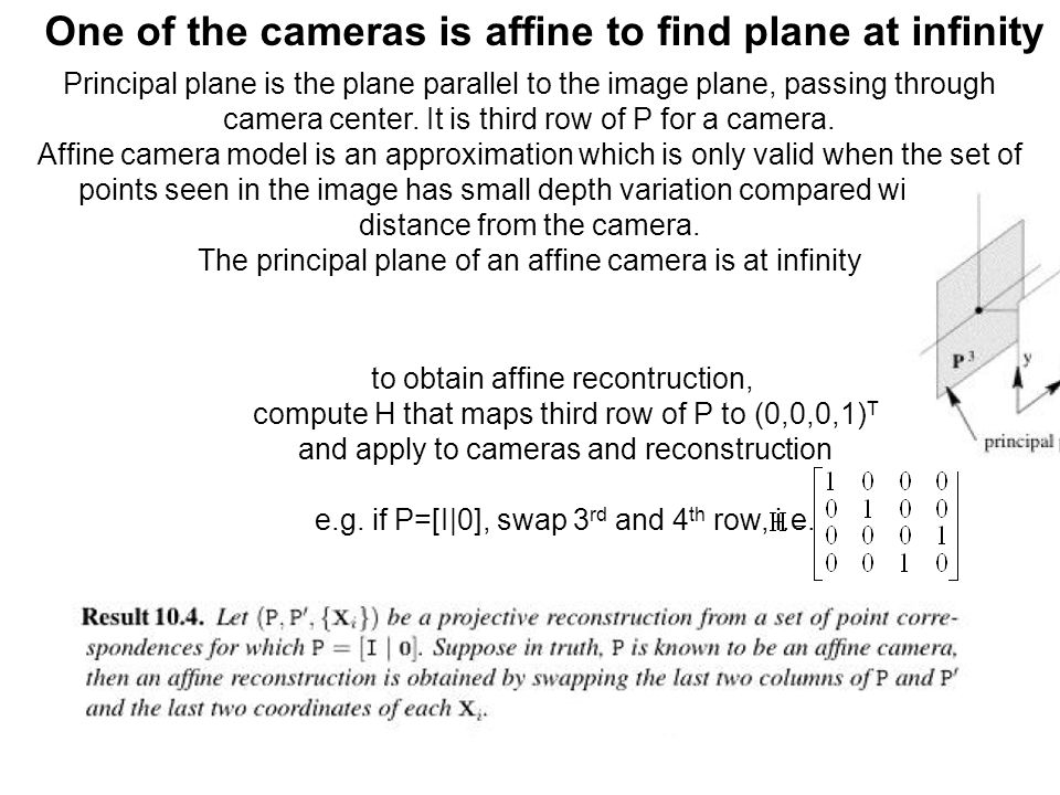 One of the cameras is affine to find plane at infinity