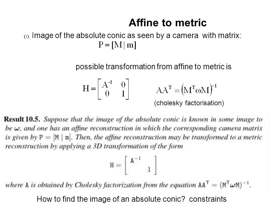 Affine to metric Image of the absolute conic as seen by a camera with matrix: possible transformation from affine to metric is.