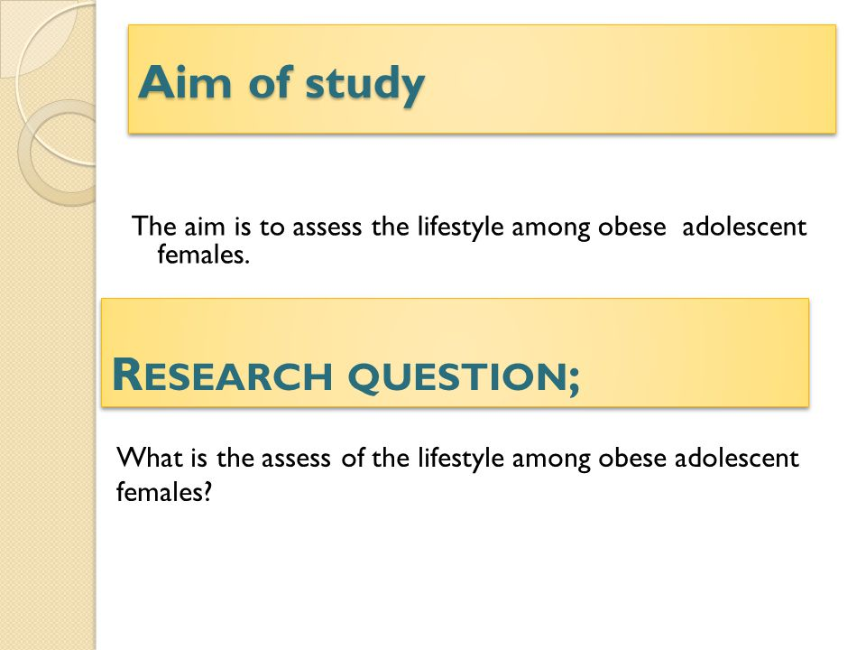 Aim of study Research question;