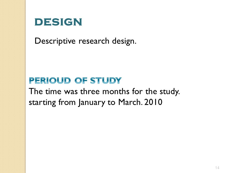 design Descriptive research design. PERIOUD OF STUDY