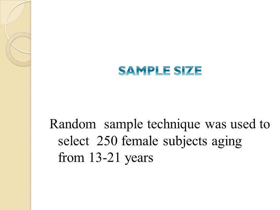 SAMPLE SIZE Random sample technique was used to select 250 female subjects aging from 13-21 years.