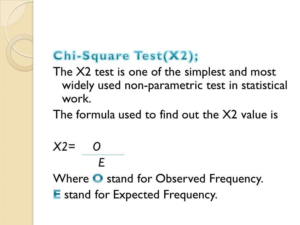 Chi-Square Test(X2); The X2 test is one of the simplest and most widely used non-parametric test in statistical work.