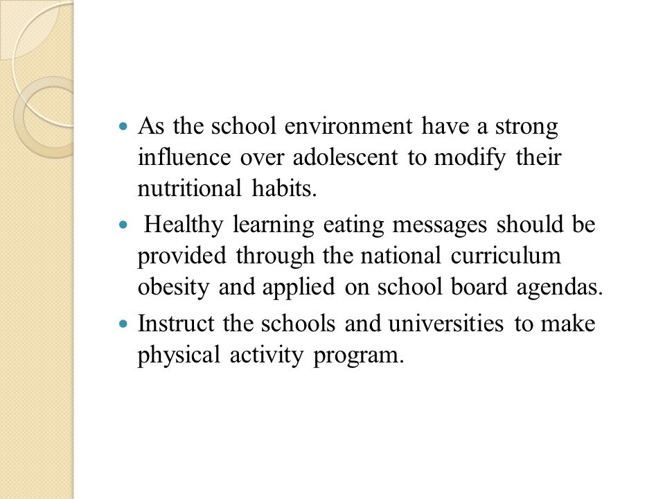 As the school environment have a strong influence over adolescent to modify their nutritional habits.