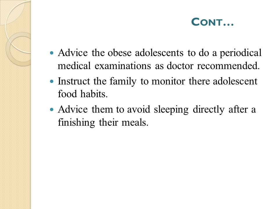 Cont… Advice the obese adolescents to do a periodical medical examinations as doctor recommended.