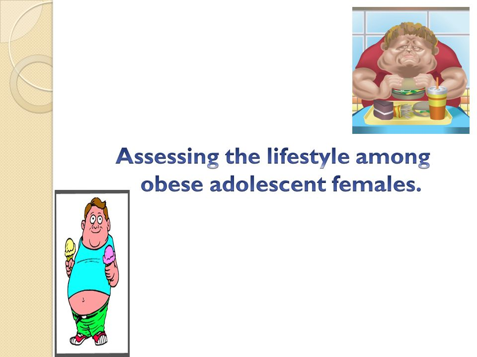 Assessing the lifestyle among obese adolescent females.