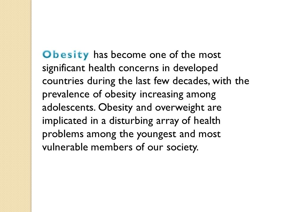 Obesity has become one of the most significant health concerns in developed countries during the last few decades, with the prevalence of obesity increasing among adolescents.