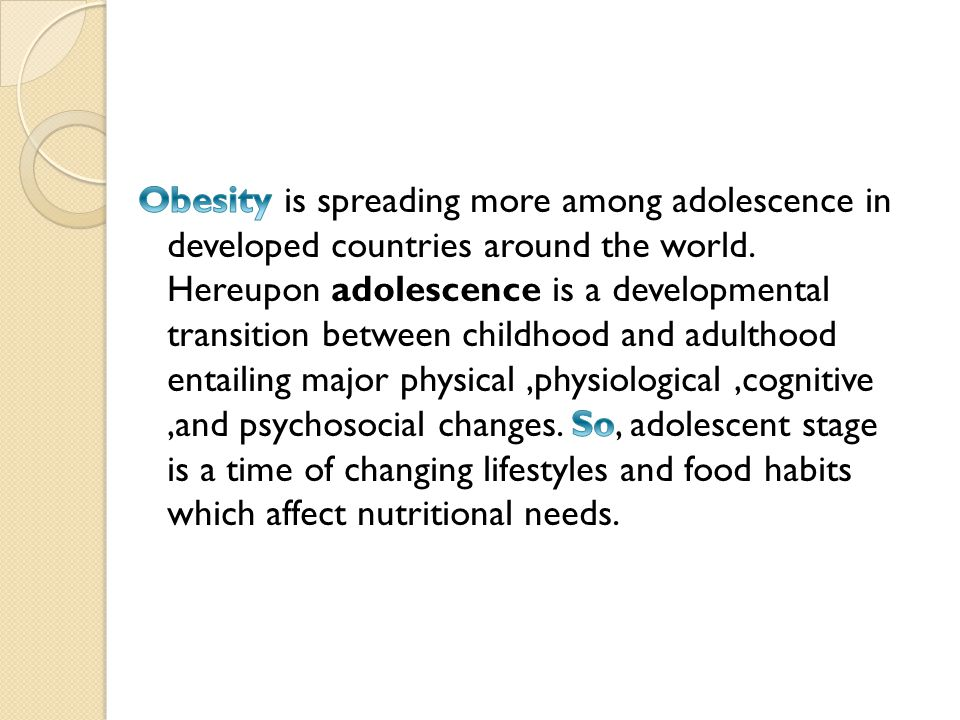 Obesity is spreading more among adolescence in developed countries around the world.