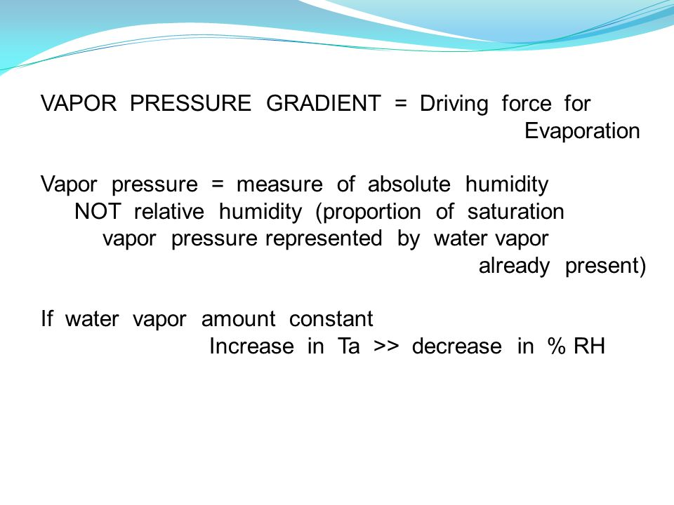 VAPOR PRESSURE GRADIENT = Driving force for