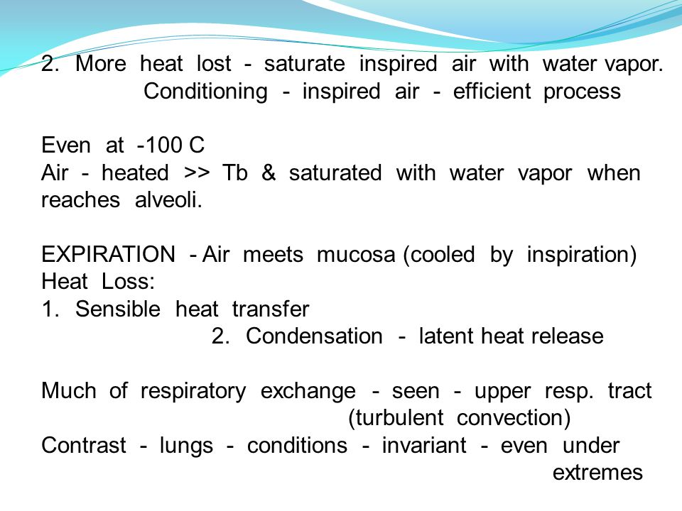 2. More heat lost - saturate inspired air with water vapor.