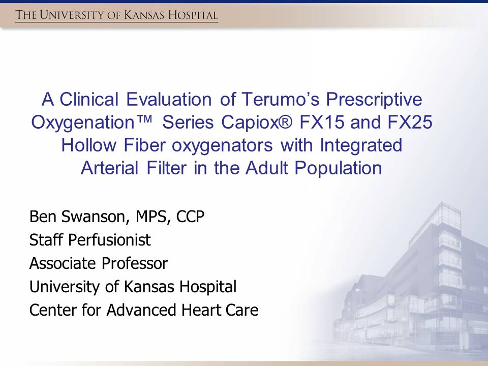 A Clinical Evaluation of Terumo's Prescriptive Oxygenation™ Series Capiox® FX15 and FX25 Hollow Fiber oxygenators with Integrated Arterial Filter in the Adult Population