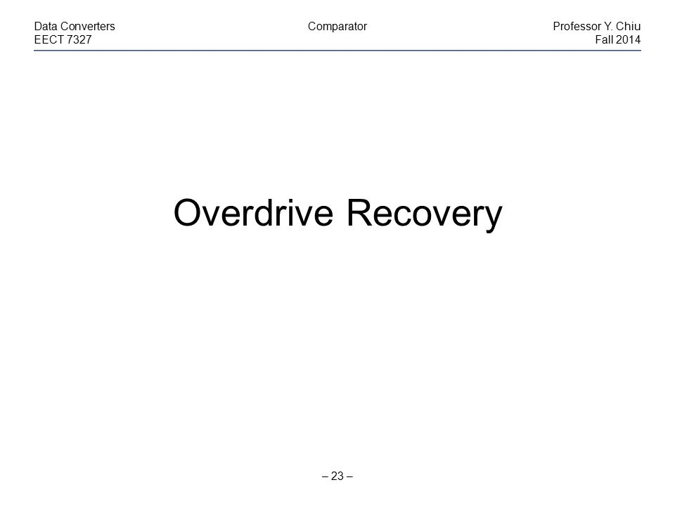 Overdrive Recovery Data Converters Comparator Professor Y. Chiu