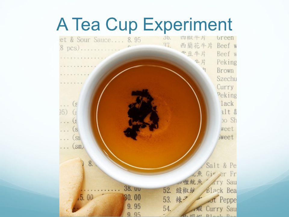 A Tea Cup Experiment