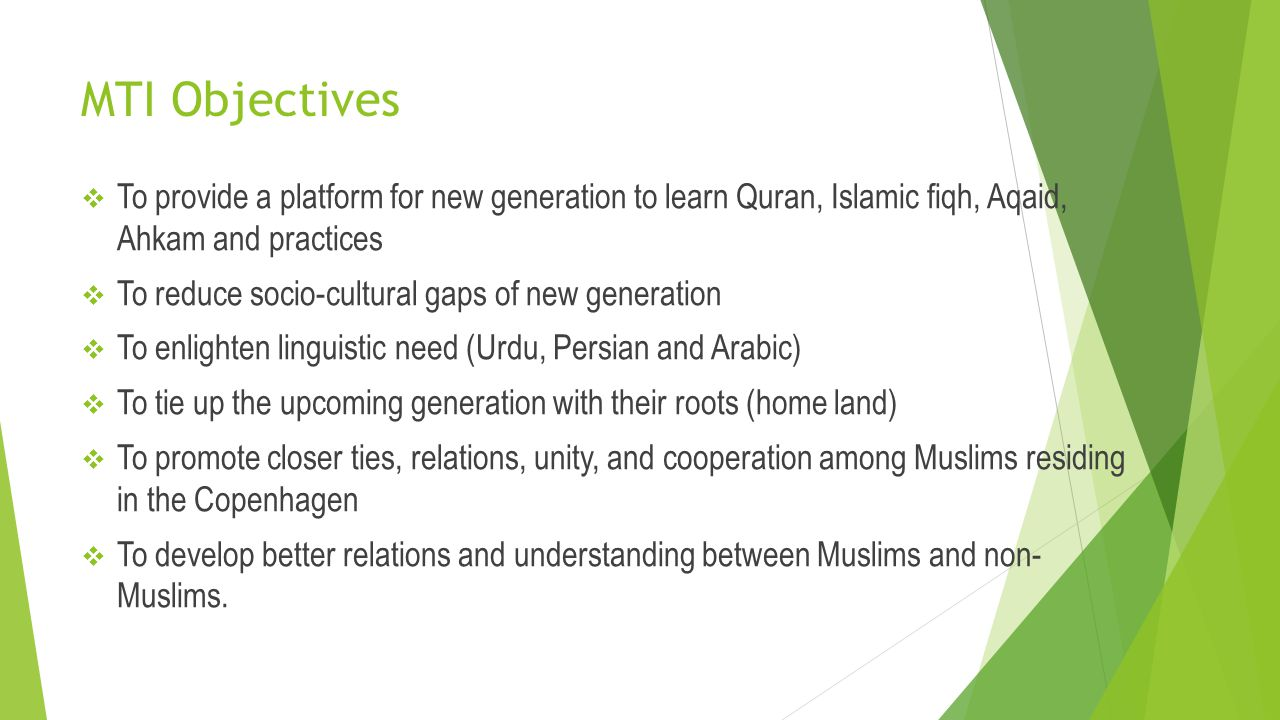 MTI Objectives To provide a platform for new generation to learn Quran, Islamic fiqh, Aqaid, Ahkam and practices.