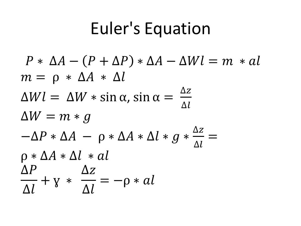 Euler s Equation 𝑃∗ ∆𝐴− 𝑃+∆𝑃 ∗∆𝐴−∆𝑊𝑙=𝑚 ∗𝑎𝑙 𝑚= ρ ∗ ∆𝐴 ∗ ∆𝑙