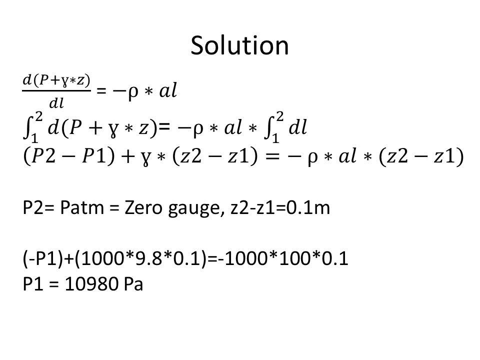 Solution 𝑑(𝑃+ɣ∗𝑧) 𝑑𝑙 = −ρ∗𝑎𝑙 1 2 𝑑(𝑃+ɣ∗𝑧) = −ρ∗𝑎𝑙∗ 1 2 𝑑𝑙