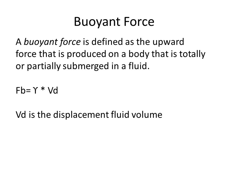 Buoyant Force A buoyant force is defined as the upward
