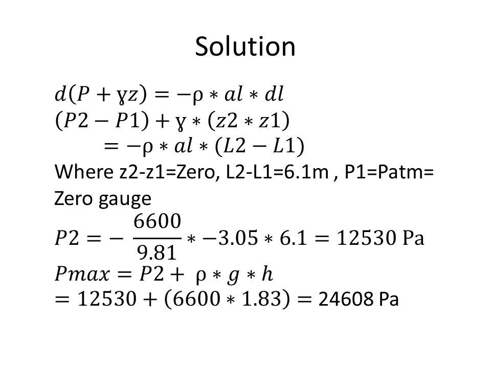 Solution 𝑑 𝑃+ɣ𝑧 =−ρ∗𝑎𝑙∗𝑑𝑙 𝑃2−𝑃1 +ɣ∗ 𝑧2∗𝑧1 =−ρ∗𝑎𝑙∗(𝐿2−𝐿1)