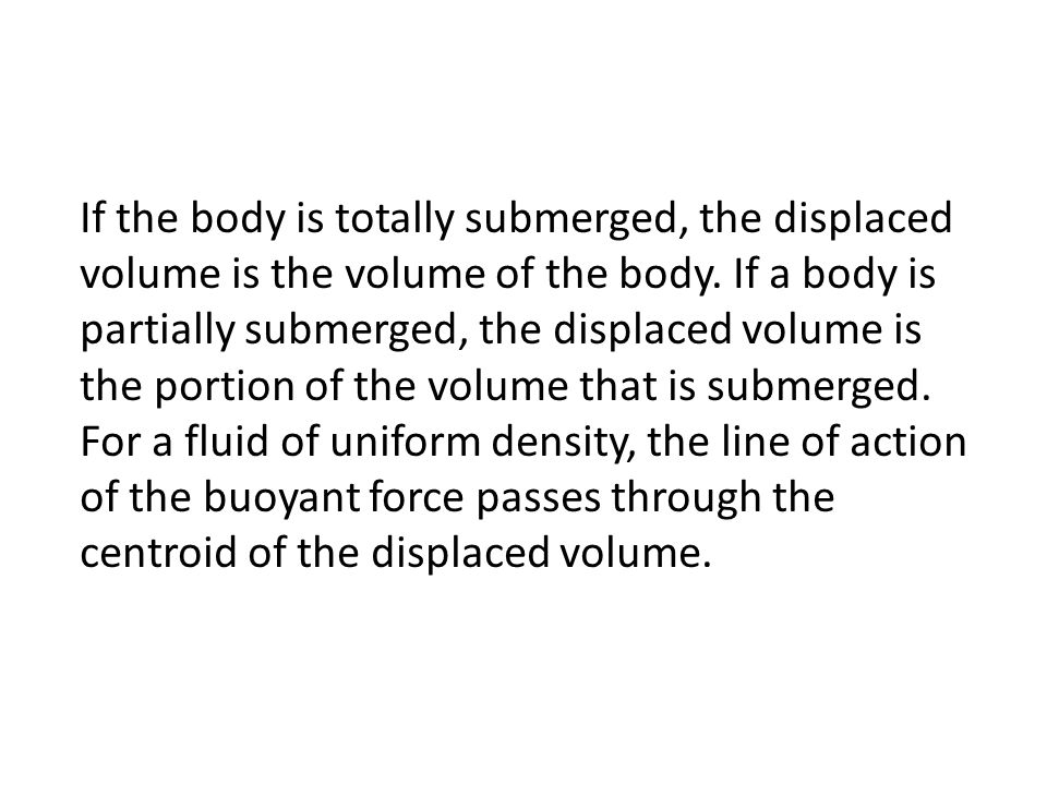 If the body is totally submerged, the displaced volume is the volume of the body.