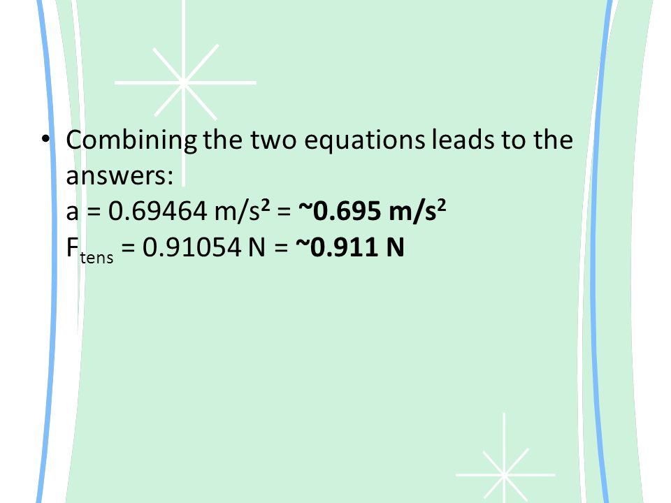 Combining the two equations leads to the answers: a = 0