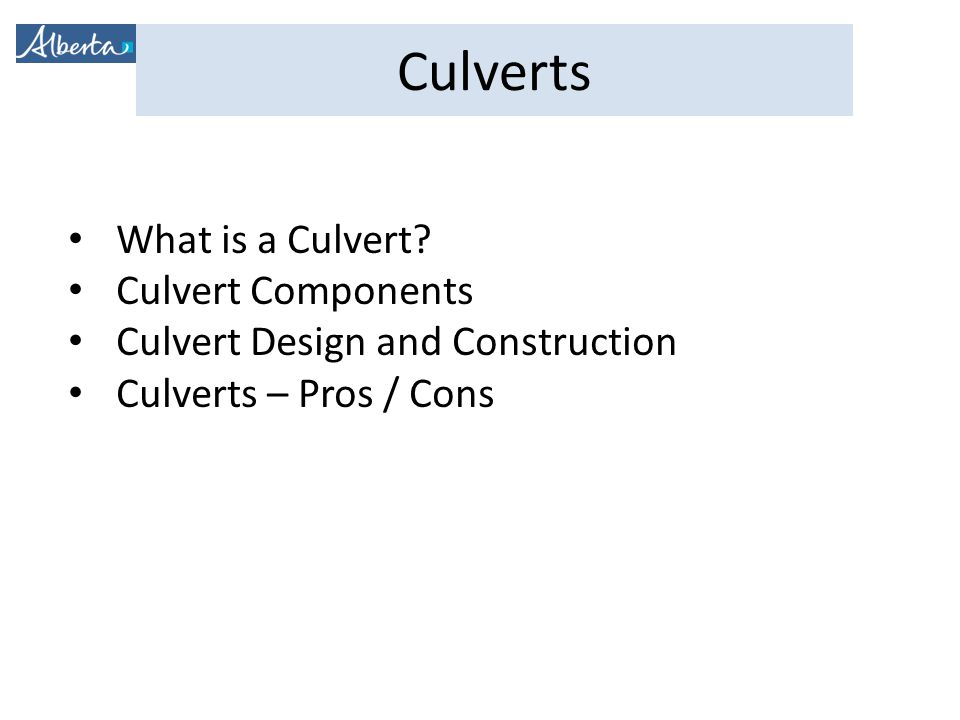What is a Culvert Culvert Components Culvert Design and Construction Culverts – Pros / Cons