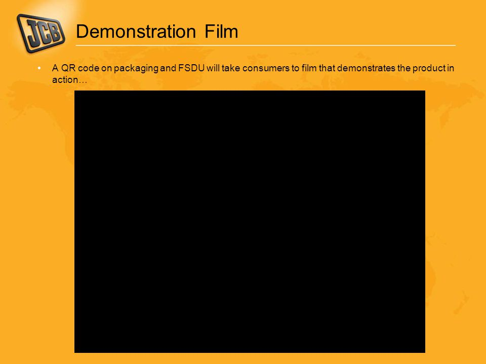 Demonstration Film A QR code on packaging and FSDU will take consumers to film that demonstrates the product in action…