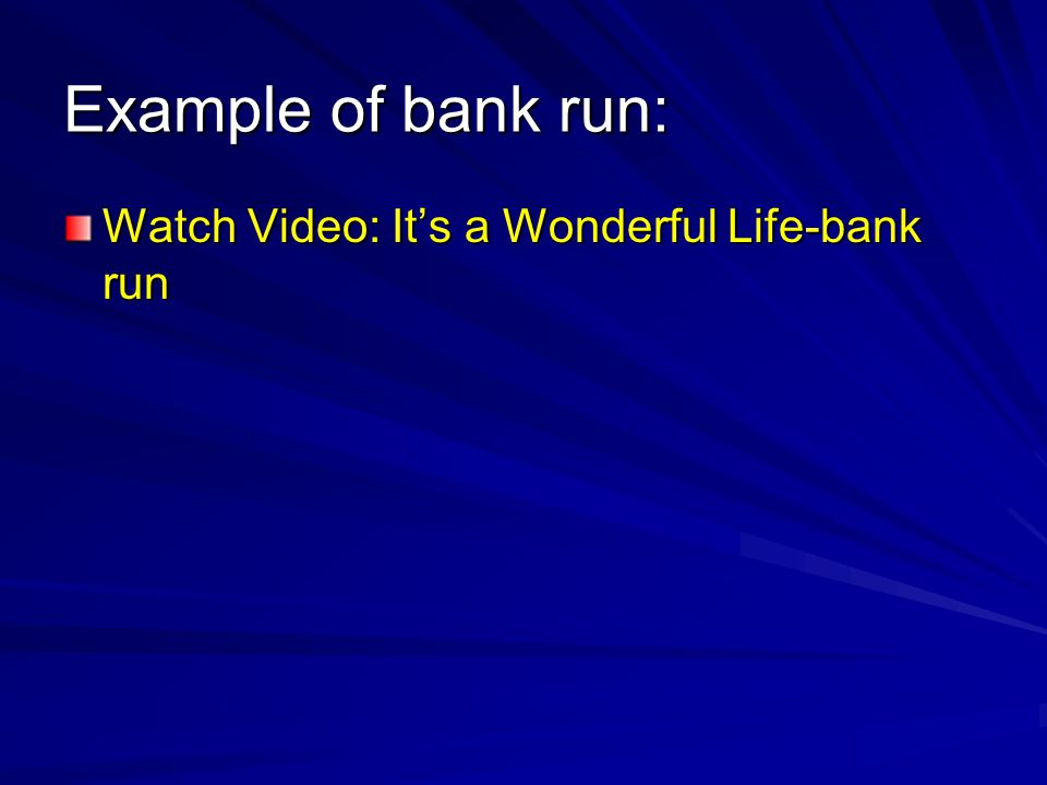 Example of bank run: Watch Video: It's a Wonderful Life-bank run