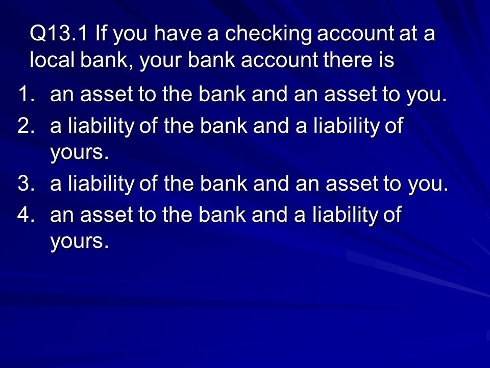 Q13.1 If you have a checking account at a local bank, your bank account there is