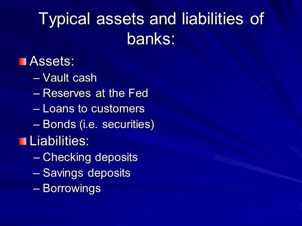 Typical assets and liabilities of banks: