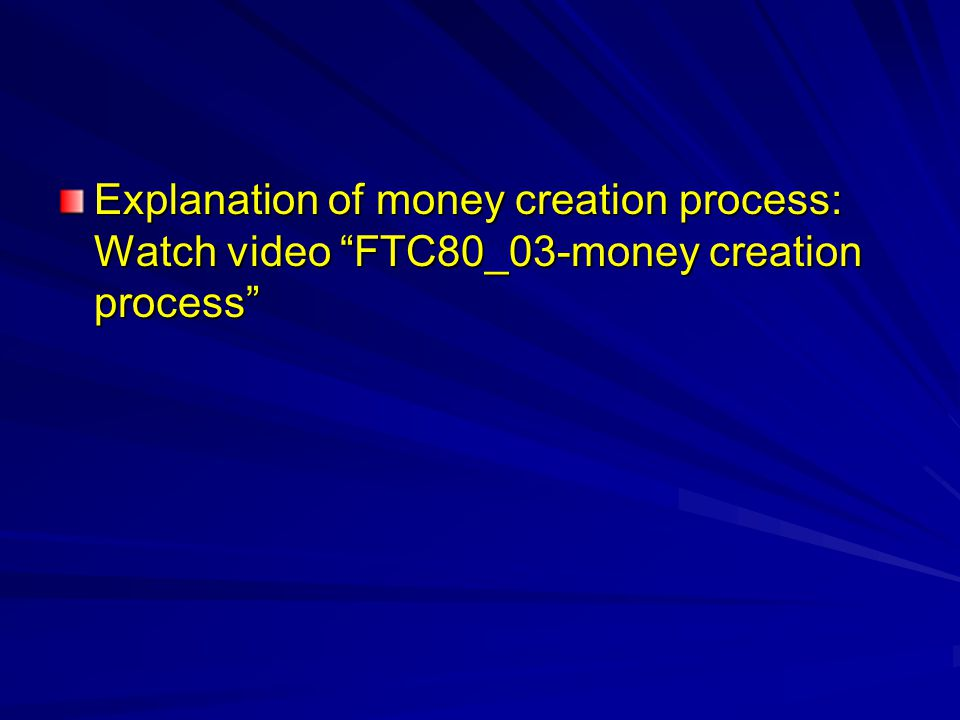 Explanation of money creation process: Watch video FTC80_03-money creation process
