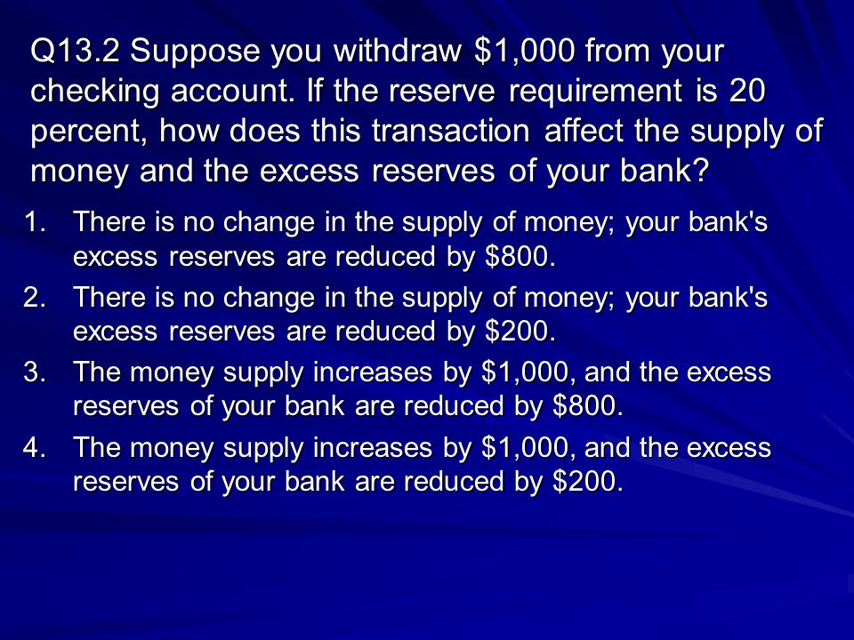 Q13. 2 Suppose you withdraw $1,000 from your checking account